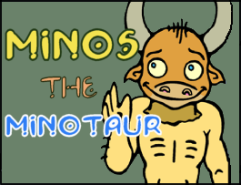 Minos the Minotaur is waiting for you.